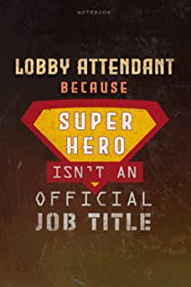 Notebook Lobby Attendant Because Superhero Isn't An Official Job Title Working Cover Lined Journal: Goal, Planning, Money,...