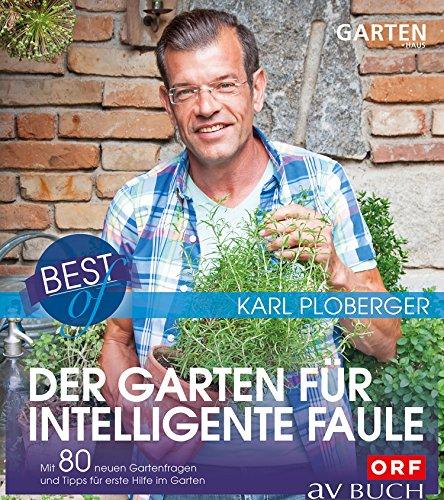 Best of der Garten für intelligente Faule: Mit 80 neuen Gartenfragen und Tipps für erste Hilfe im Garten (Gartentipps mit Karl Ploberger)