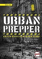 Urban Prepper: Krisen ueberleben in der Stadt