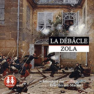 La débâcle     Rougon-Macquart 19              De :                                                                                                                                 Émile Zola                               Lu par :                                                                                                                                 Éric Herson-Macarel                      Durée : 20 h et 55 min     13 notations     Global 4,9