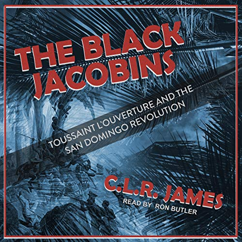 The Black Jacobins     Toussaint L'Ouverture and the San Domingo Revolution              Written by:                                                                                                                                 C.L.R. James                               Narrated by:                                                                                                                                 Ron Butler                      Length: 14 hrs and 22 mins     Not rated yet     Overall 0.0