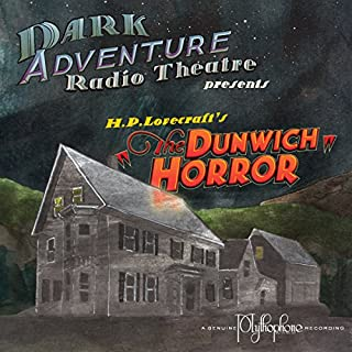 The Dunwich Horror                   Written by:                                                                                                                                 H.P. Lovecraft                               Narrated by:                                                                                                                                 H.P. Lovecraft Historical Society                      Length: 1 hr and 14 mins     1 rating     Overall 5.0