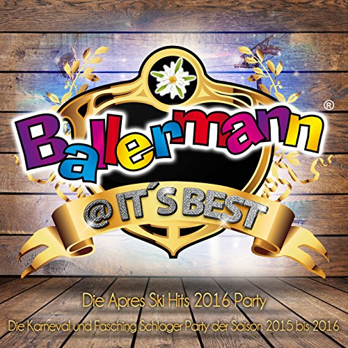 Ballermann @ it's Best - Die XXL Apres Ski Schlager Party 2016 (Die Karneval und Fasching Schlager Party der Saison 2015 bis 2016) [Explicit]