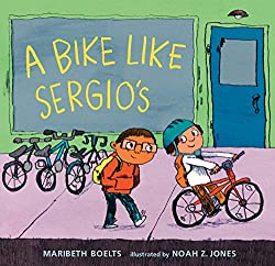 A Bike Like Sergio's by Maribeth Boelts, illustrated by Noah Z. Jones