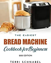 The Easiest Bread Machine Cookbook for Beginners: 2021 Edition
