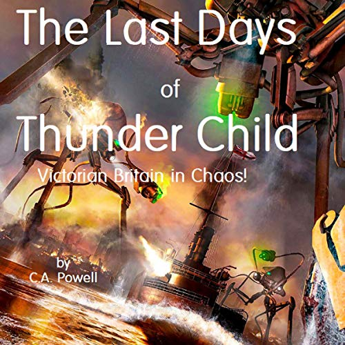 The Last Days of Thunder Child Audiobook By C.A. Powell cover art
