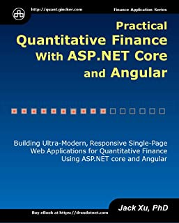 Practical Quantitative Finance with ASP.NET Core and Angular: Building Ultra-Modern, Responsive Single-Page Web Applications for Quantitative Finance using ASP.NET Core and Angular