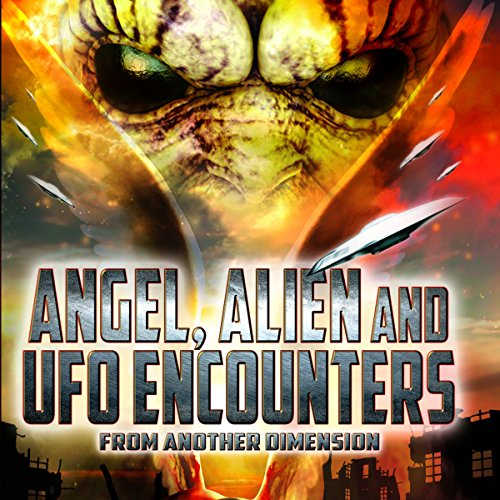Angel, Alien and UFO Encounters from Another Dimension  By  cover art