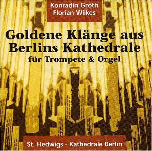 Konradin Groth & Florian Wilkes - Goldene Klänge aus Berlins Kathedrale - für Trompete und Orgel