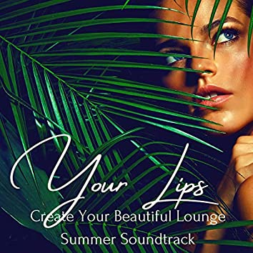 Your Lips: Create Your Beautiful Lounge Summer Soundtrack