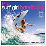 Surf Girl Handbook: Everything You Need to Know About Surfing - Louise Searle