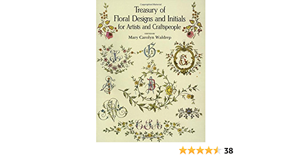 Over 700 Designs Edited by Mary Carolyn Waldrep Treasury of Floral Designs and Initials for Artists and Craftspeople