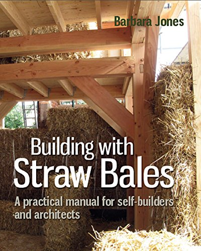 Building with Straw Bales: A practical manual for self-builders and architects (Sustainable Building) (English Edition)