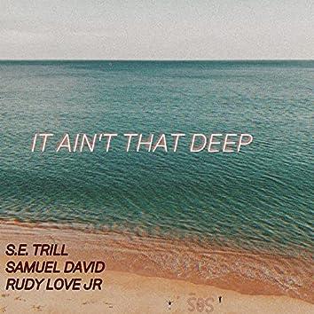 It Ain't That Deep