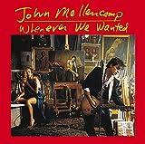 Songtexte von John Mellencamp - Whenever We Wanted
