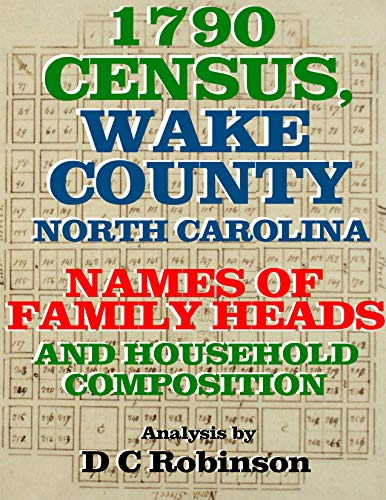 1790 CENSUS OF WAKE COUNTY, NORTH CAROLINA: FAMILY HEADS AND HOUSEHOLD COMPOSITION ANALYSIS (English Edition)