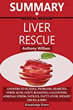 Summary Of Medical Medium Liver Rescue By Anthony William: Answers to Eczema, Psoriasis, Diabetes, Strep, Acne, Gout, Bloating, Gallstones, Adrenal ... Weight Issues, SIBO & Autoimmune Disease