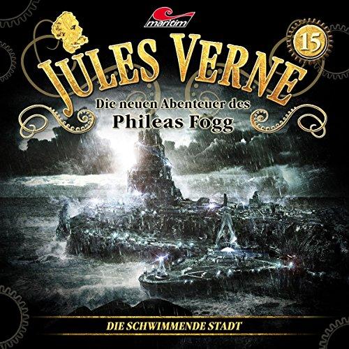 Jules Verne - Die neuen Abenteuer des Phileas Fogg: Die schwimmende Stadt Folge 15