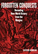 Forgotten Conquests: Rereading New World History from the Margins