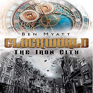 Clockworld: The Iron City                   Written by:                                                                                                                                 Ben Myatt                               Narrated by:                                                                                                                                 Luke Hannafin                      Length: 12 hrs and 31 mins     Not rated yet     Overall 0.0