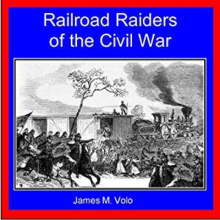 Railroad Raiders of the Civil War     Traditional American History Series, Volume 9              By:                                                                                                                                 James M. Volo                               Narrated by:                                                                                                                                 Joshua Bennington                      Length: 4 hrs and 55 mins     23 ratings     Overall 3.4