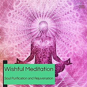 Wishful Meditation - Soul Purification And Rejuvenation