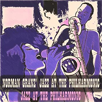 Norman Granz' Jazz At the Philharmonic (The Jazz Jam Session - Remastered)