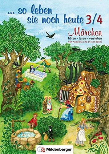 ... so leben sie noch heute 3/4, Märchen hören – lesen – verstehen: 12 Märchen mit ausführlichen Erarbeitungen, 3. und 4. Schuljahr
