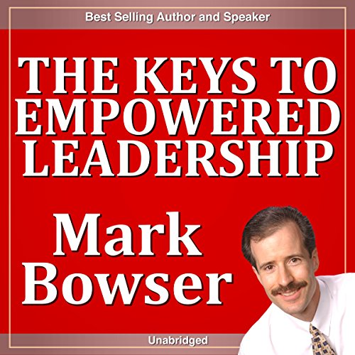 The Keys to Empowered Leadership audiobook cover art