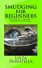 SMUDGING FOR BEGINNERS: Secrets from a Professional