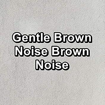 Gentle Brown Noise Brown Noise