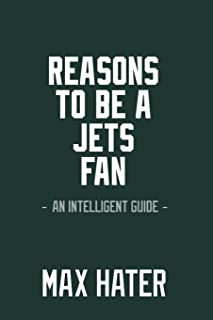 Reasons To Be A Jets Fan: A funny, blank book, gag gift for New York Jets fans; or a great coffee table addition for all Jets haters!