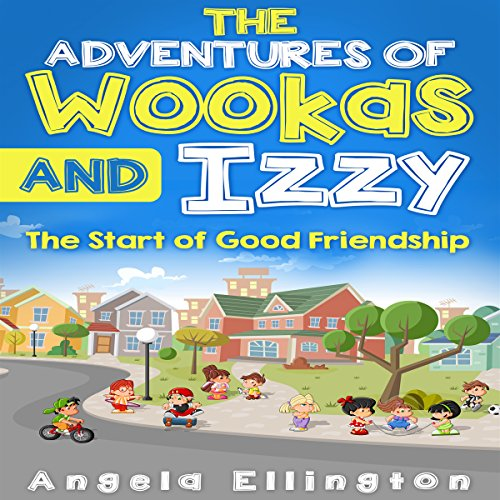 The Adventures of Wookas and Izzy: The Start of Good Friendship audiobook cover art