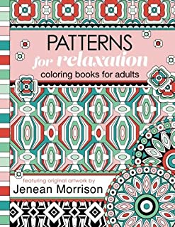 Patterns for Relaxation Coloring Books for Adults: An Adult Coloring Book Featuring 35+ Geometric Patterns and Designs (Je...
