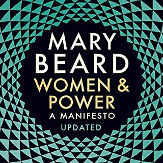Women & Power: A Manifesto                   By:                                                                                                                                 Mary Beard                               Narrated by:                                                                                                                                 Mary Beard                      Length: 1 hr and 35 mins     36 ratings     Overall 4.6