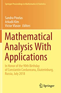 Mathematical Analysis With Applications: In Honor of the 90th Birthday of Constantin Corduneanu, Ekaterinburg, Russia, Jul...