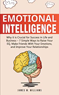 Emotional Intelligence: Why it is Crucial for Success in Life and Business - 7 Simple Ways to Raise Your EQ, Make Friends ...