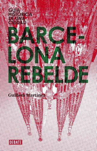 Barcelona rebelde: Guía histórica de una ciudad