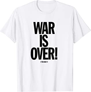 War Is Over! If You Want It T Shirt