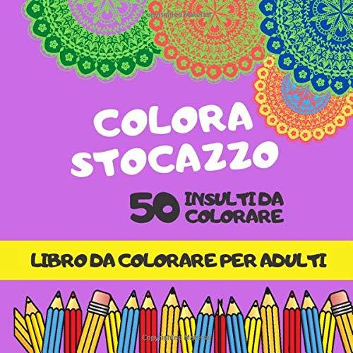 COLORA STOCAZZO 50 insulti da colorare libro da colorare per adulti: parolacce da colorare antistress, attività rilassante, parolacce rilassanti da colorare per sfogarsi, meditazione, ridurre rabbia