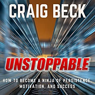 Unstoppable     How to Become a Ninja of Persistence, Motivation, and Success              By:                                                                                                                                 Craig Beck                               Narrated by:                                                                                                                                 Craig Beck                      Length: 6 hrs and 21 mins     10 ratings     Overall 4.6