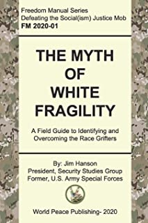 The Myth of White Fragility: A Field Guide to Identifying and Overcoming the Race Grifters (Freedom Manuals to Defeat Soci...