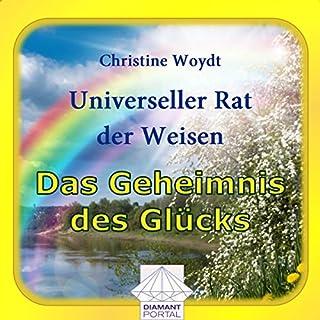 Das Geheimnis des Glücks. Universeller Rat der Weisen                   Autor:                                                                                                                                 Christine Woydt                               Sprecher:                                                                                                                                 Christine Woydt                      Spieldauer: 3 Std. und 51 Min.     8 Bewertungen     Gesamt 4,9
