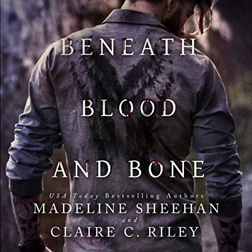 Beneath Blood and Bone     Thicker than Blood, Book 2              By:                                                                                                                                 Madeline Sheehan,                                                                                        Claire C. Riley                               Narrated by:                                                                                                                                 BettySoo                      Length: 13 hrs and 1 min     17 ratings     Overall 4.2