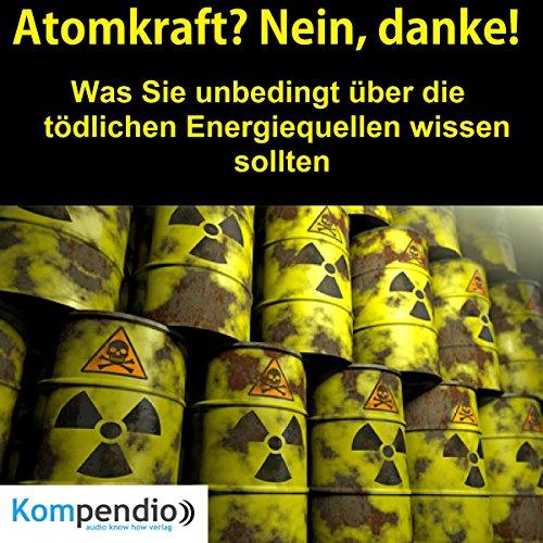Atomkraft? Nein, danke! Was sie unbedingt über die tödlichen Energiequellen wissen sollten Titelbild