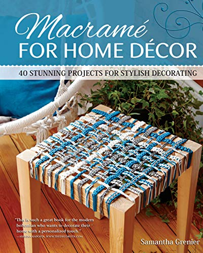 Macrame for Home Decor: 40 Stunning Projects for Stylish Decorating (Fox Chapel Publishing) Step-by-Step Instructions & Photos with Easy Projects for Knotted Mats, Wall Hangings, Plant Hangers, & More