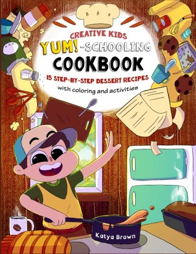 The Creative Childs Yum Schooling Cookbook 15 Step By Step Recipes With Coloring And Activities Cookbooks For Creative Dyslexic Kids Volume 1