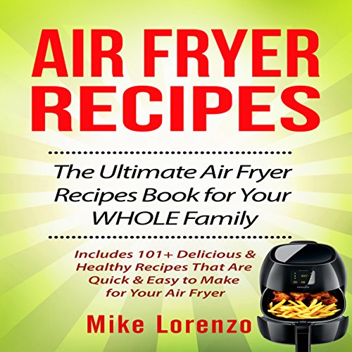 Air Fryer Recipes: The Ultimate Air Fryer Recipes Book for Your Whole Family audiobook cover art