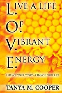 L.O.V.E. Live a Life Of Vibrant Energy: Change Your Story - Change Your Life