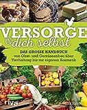Versorge dich selbst: Das große Handbuch – von Obst- und Gemüseanbau über Tierhaltung bis zur eigenen Kosmetik
